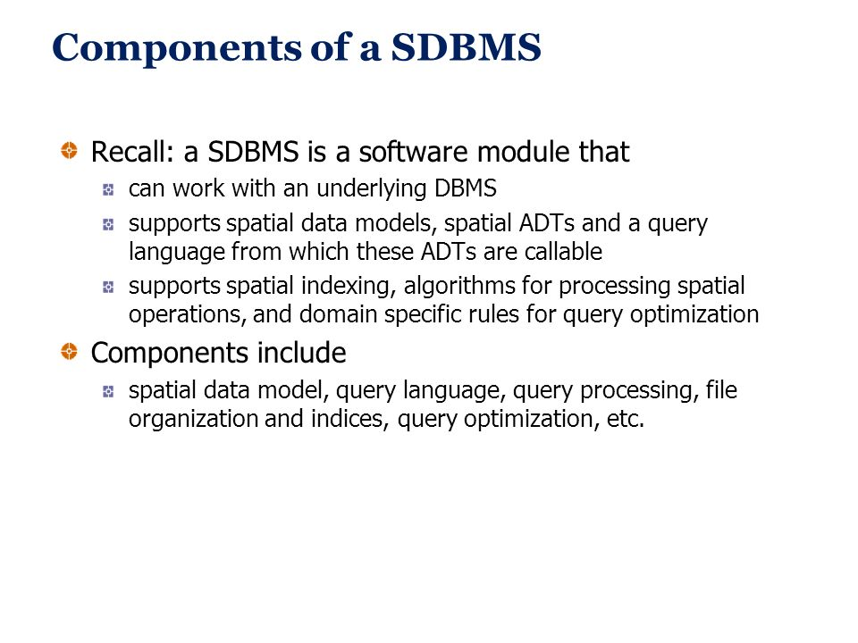 Components of a SDBMS Recall: a SDBMS is a software module that