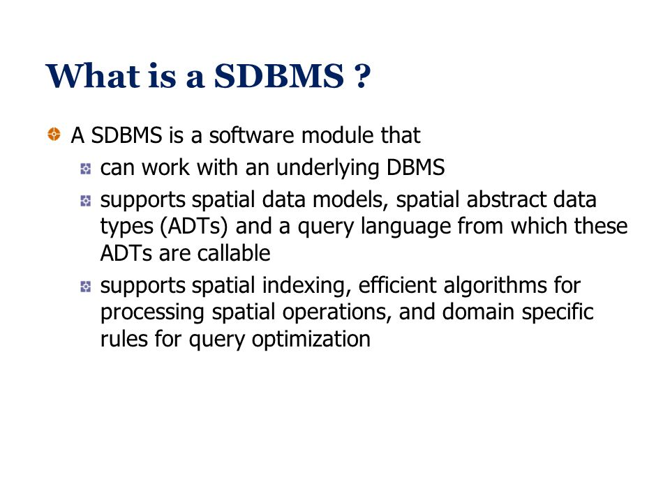 What is a SDBMS A SDBMS is a software module that
