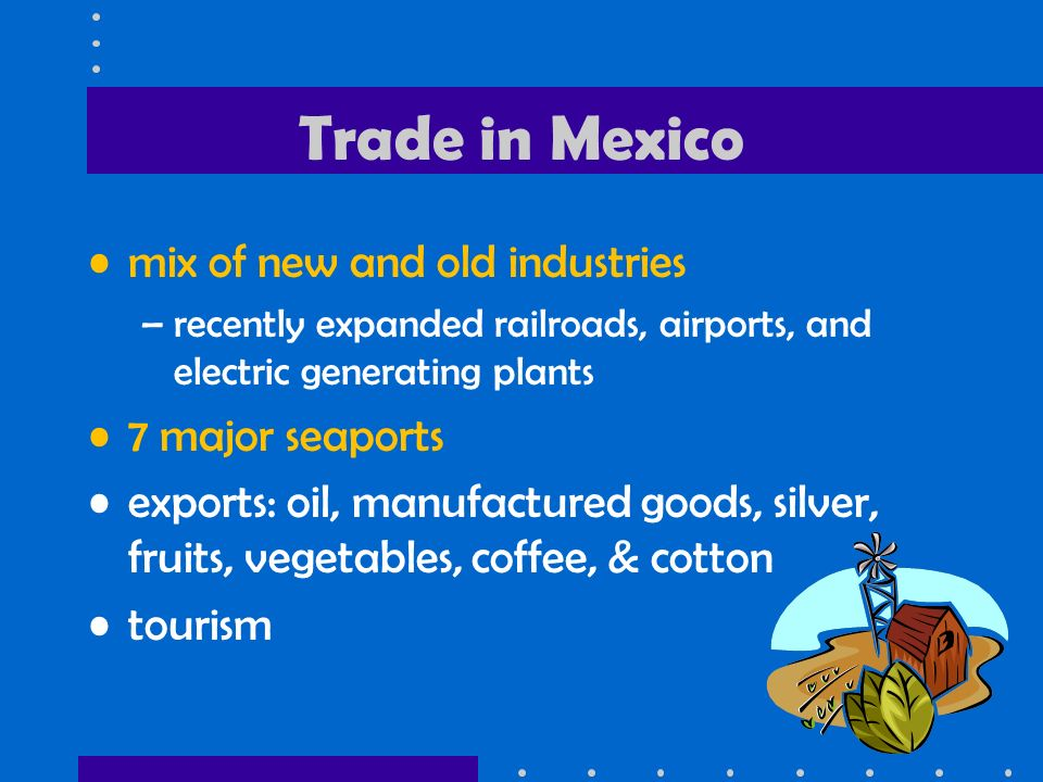 Trade in Mexico mix of new and old industries 7 major seaports