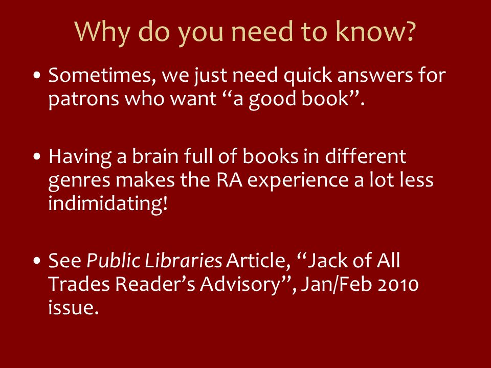 Why do you need to know Sometimes, we just need quick answers for patrons who want a good book .