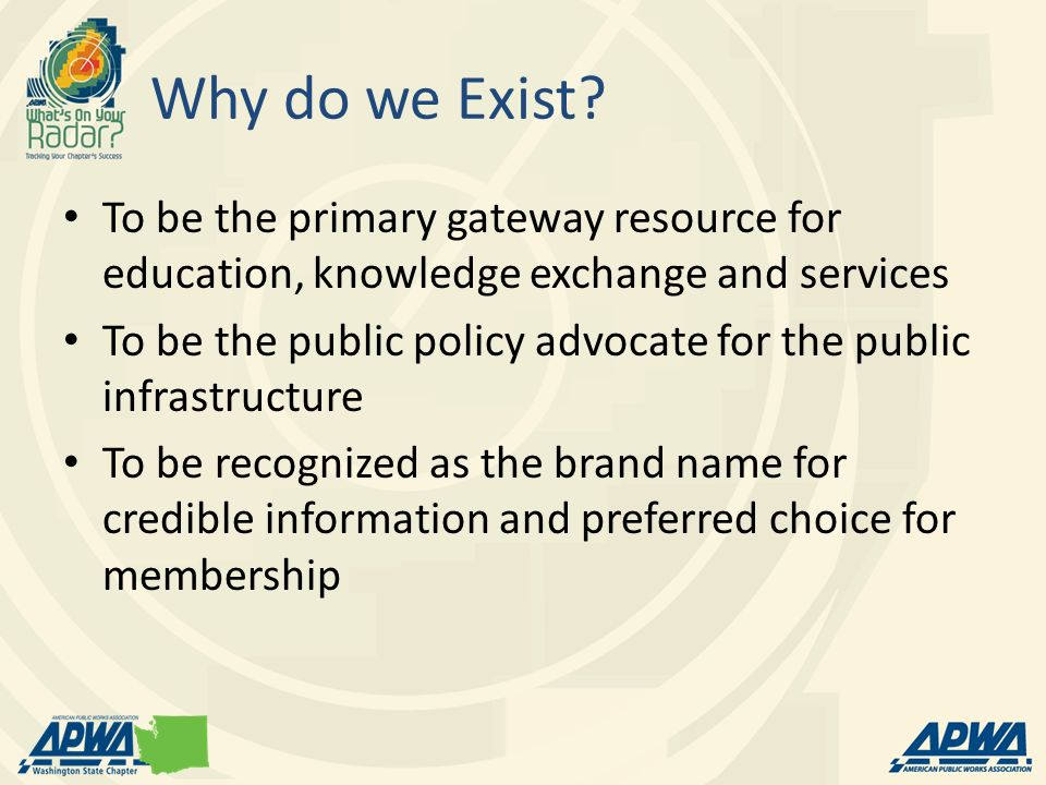 Why do we Exist To be the primary gateway resource for education, knowledge exchange and services.