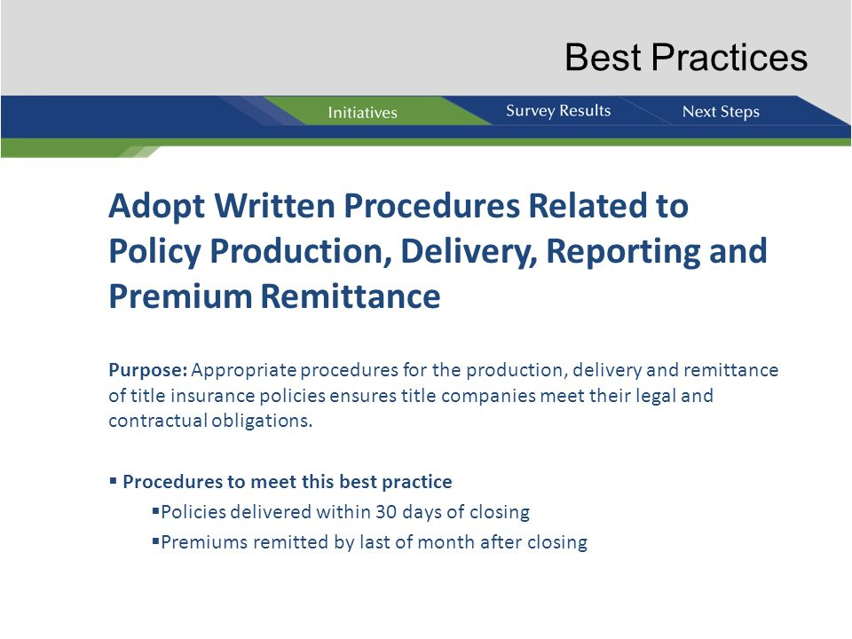 Best Practices Adopt Written Procedures Related to Policy Production, Delivery, Reporting and Premium Remittance.