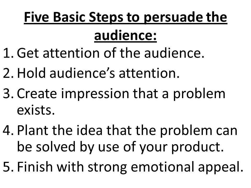 Five Basic Steps to persuade the audience: