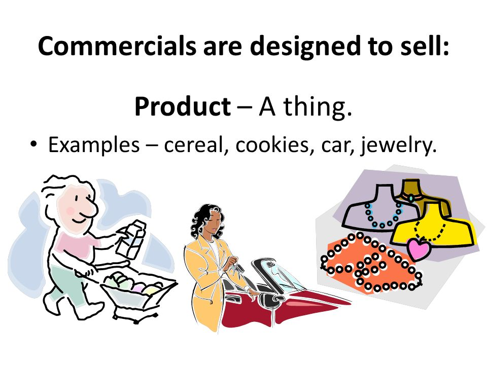 Commercials are designed to sell: