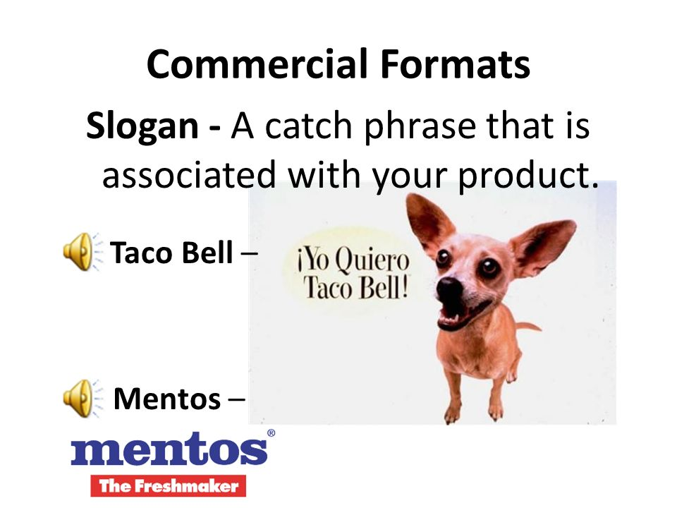 Slogan - A catch phrase that is associated with your product.