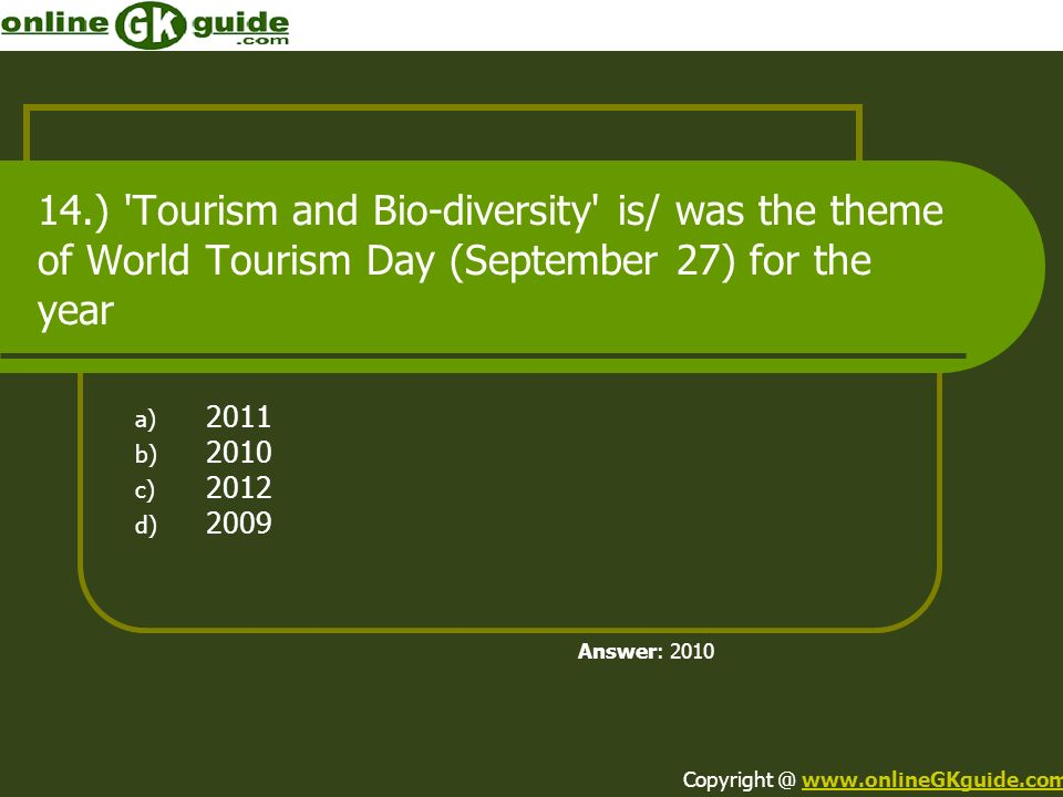 14.) Tourism and Bio-diversity is/ was the theme of World Tourism Day (September 27) for the year