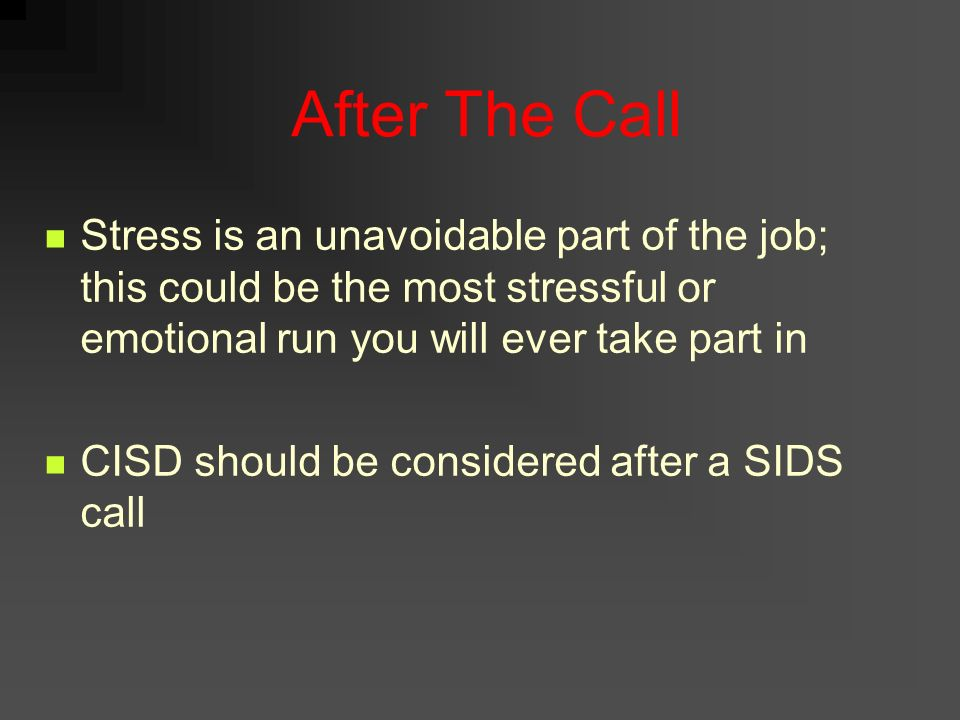After The Call Stress is an unavoidable part of the job; this could be the most stressful or emotional run you will ever take part in.