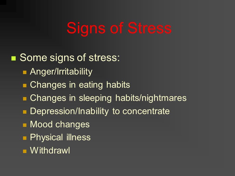 Signs of Stress Some signs of stress: Anger/Irritability