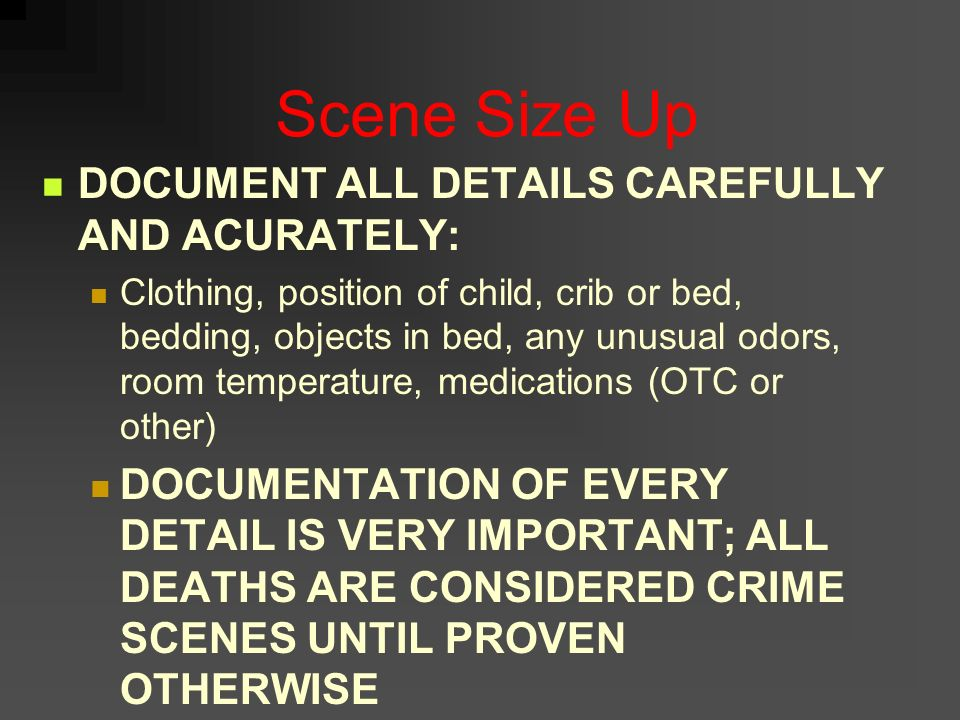 Scene Size Up DOCUMENT ALL DETAILS CAREFULLY AND ACURATELY: