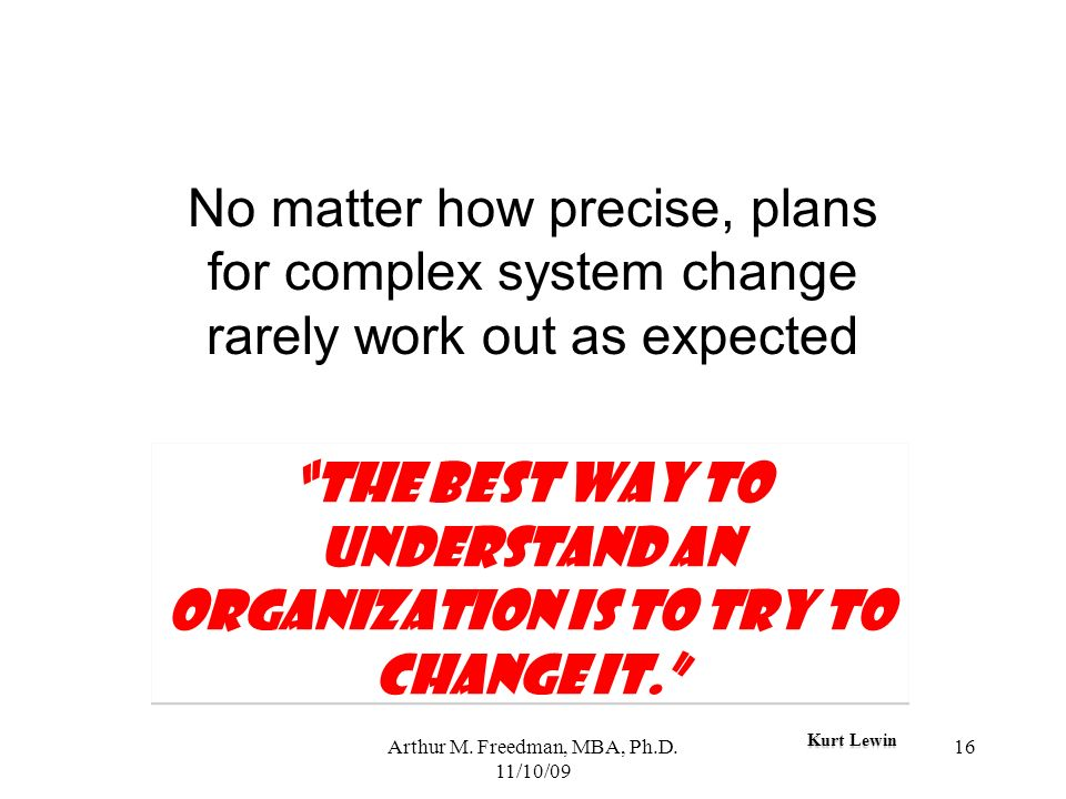 The best way to understand an organization is to try to change it.