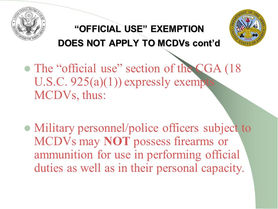 OFFICIAL USE EXEMPTION DOES NOT APPLY TO MCDVs cont'd