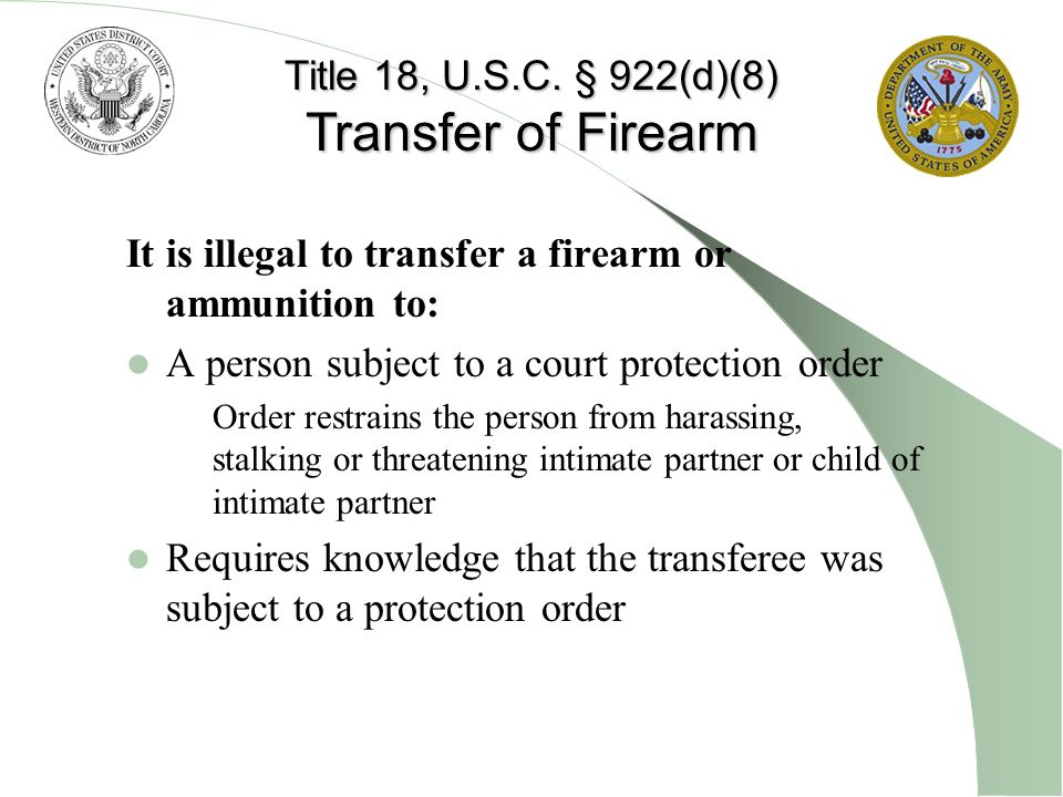 Transfer of Firearm Title 18, U.S.C. § 922(d)(8)