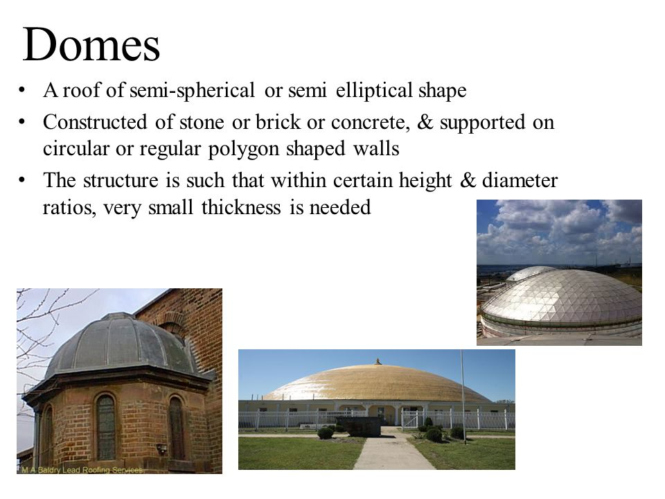 Domes A roof of semi-spherical or semi elliptical shape