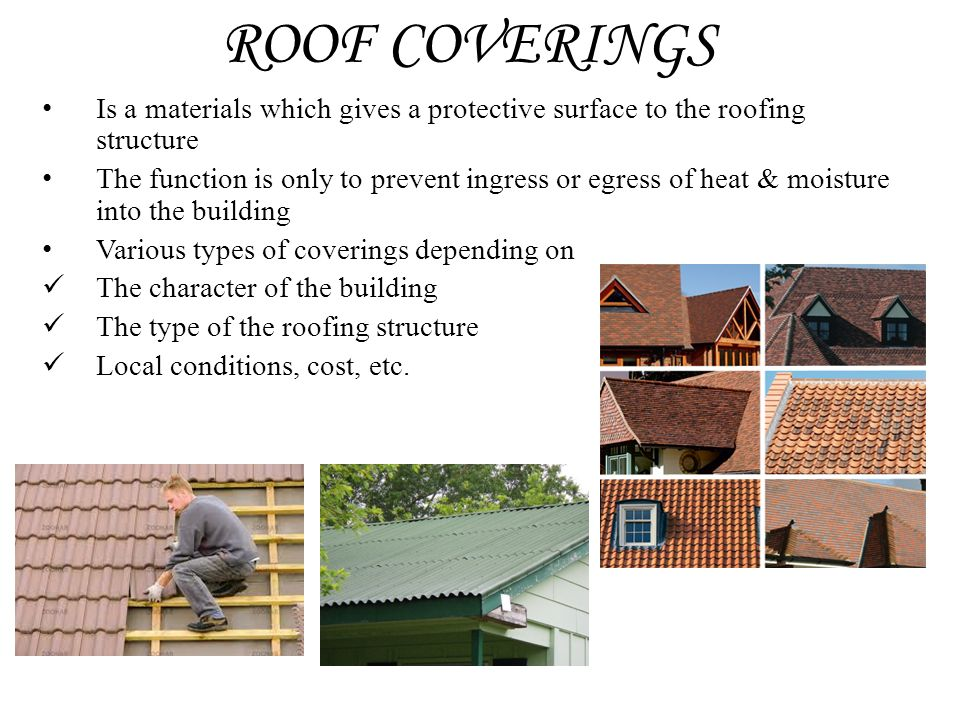 ROOF COVERINGS Is a materials which gives a protective surface to the roofing structure.