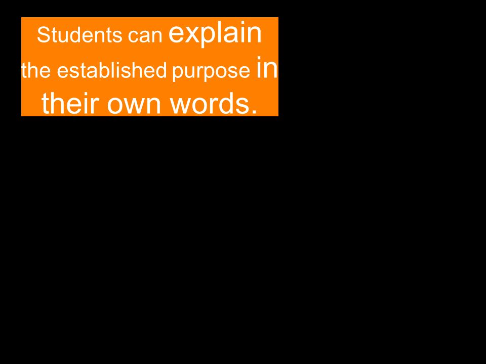 Students can explain the established purpose in their own words.