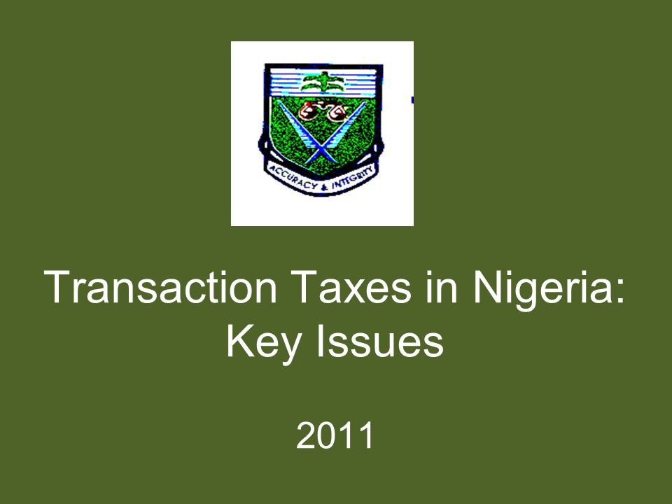 Transaction Taxes in Nigeria: Key Issues 2011