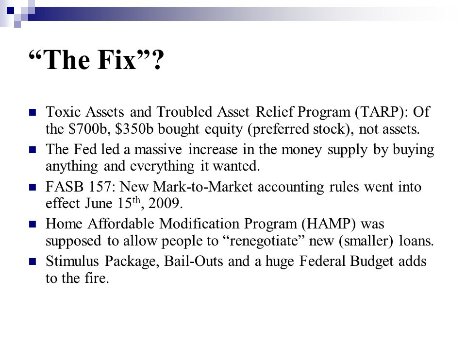 The Fix Toxic Assets and Troubled Asset Relief Program (TARP): Of the $700b, $350b bought equity (preferred stock), not assets.