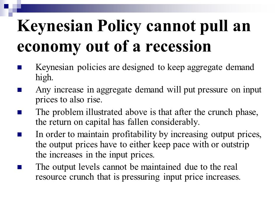 Keynesian Policy cannot pull an economy out of a recession