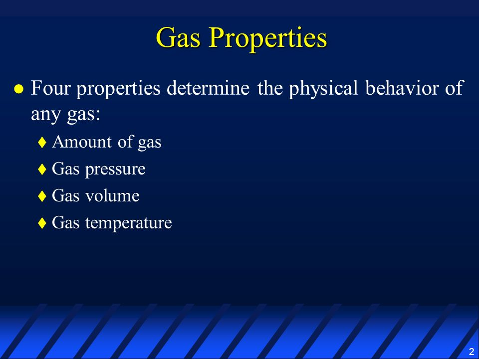 Gas Properties Four properties determine the physical behavior of any gas: Amount of gas. Gas pressure.