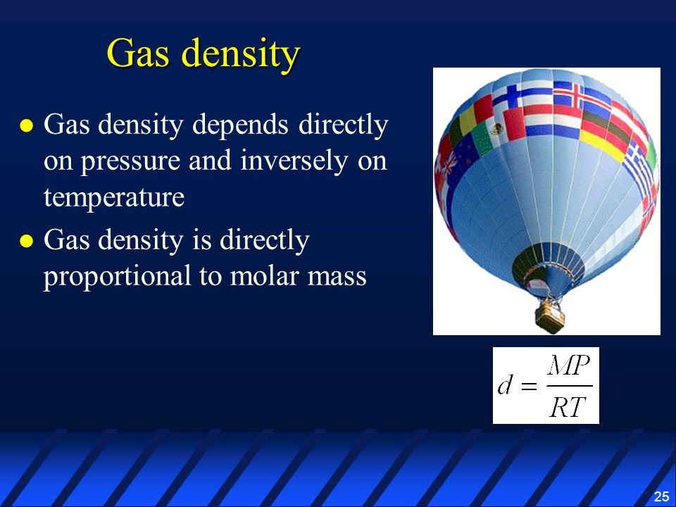 Gas density Gas density depends directly on pressure and inversely on temperature.