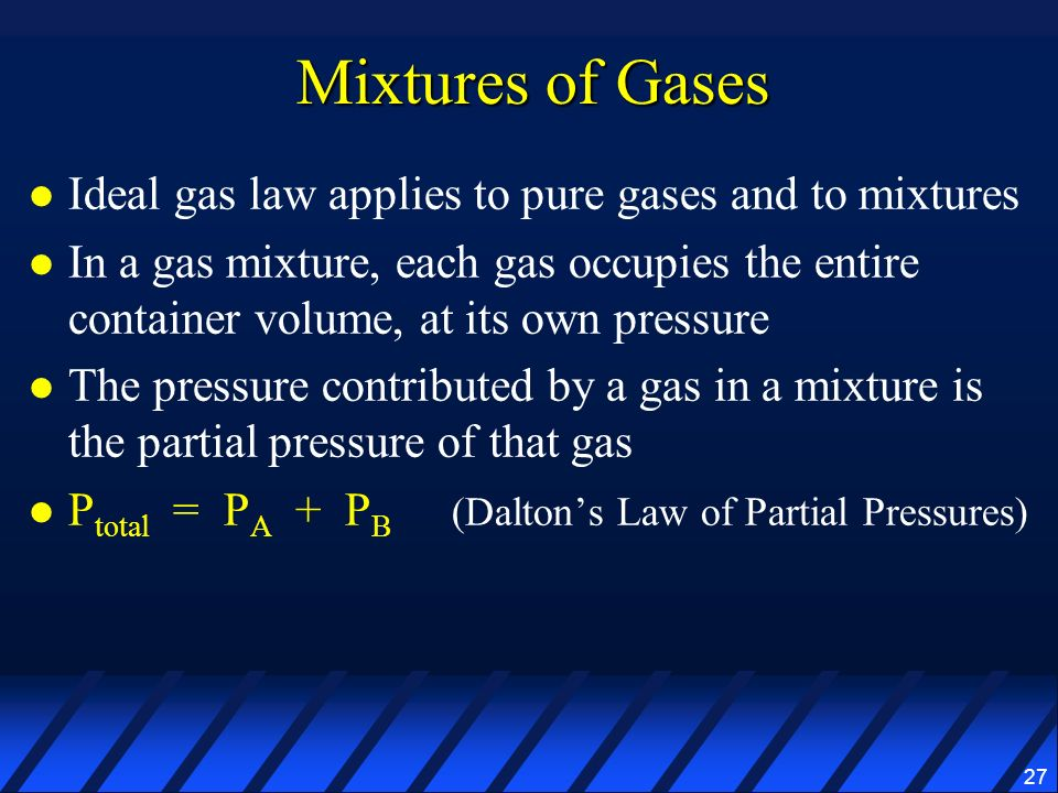 Mixtures of Gases Ideal gas law applies to pure gases and to mixtures