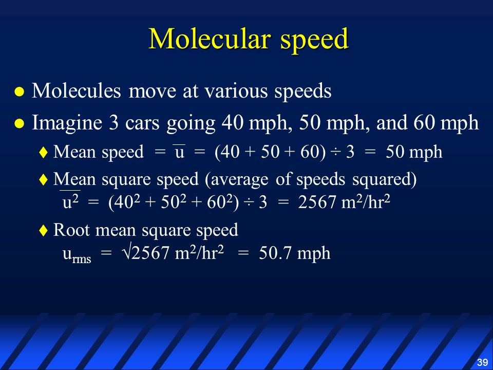 Molecular speed Molecules move at various speeds