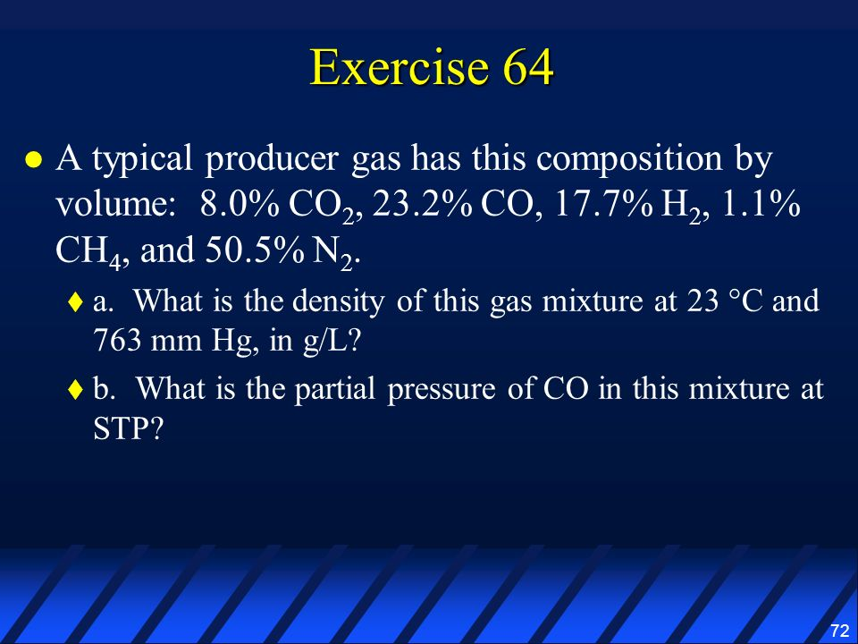 Exercise 64 A typical producer gas has this composition by volume: 8.0% CO2, 23.2% CO, 17.7% H2, 1.1% CH4, and 50.5% N2.