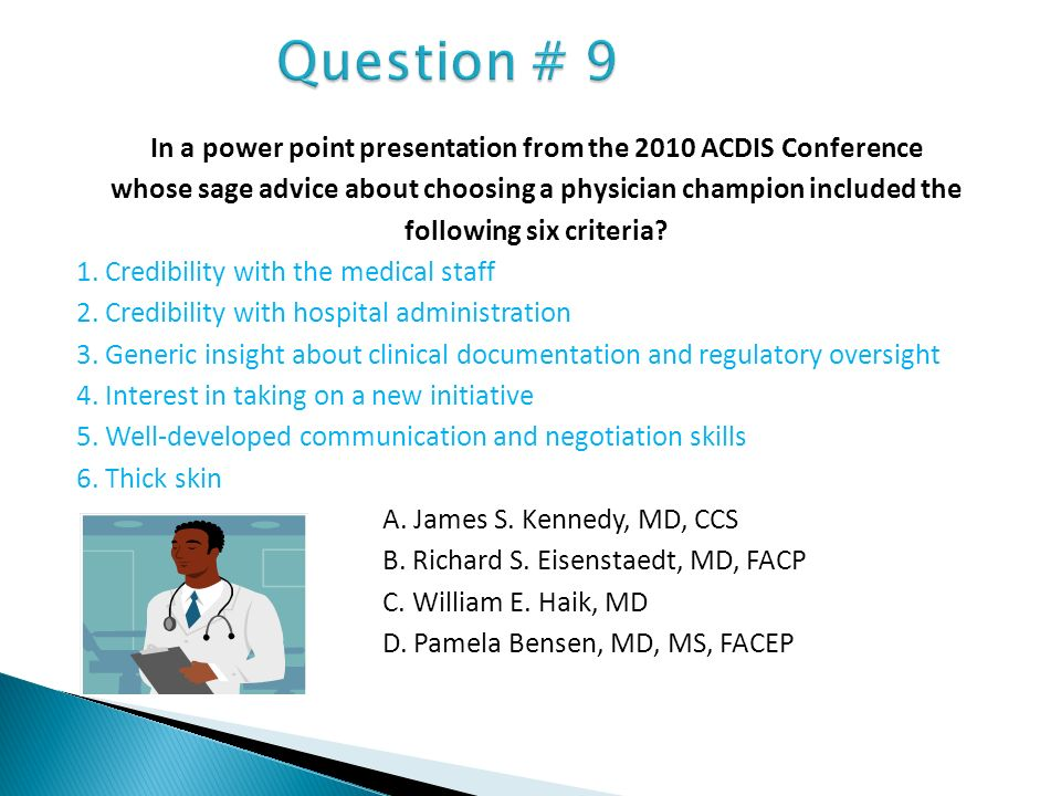 Question # 9 In a power point presentation from the 2010 ACDIS Conference. whose sage advice about choosing a physician champion included the.