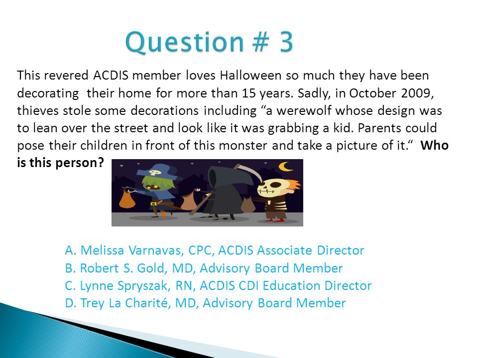 Question # 3 This revered ACDIS member loves Halloween so much they have been.