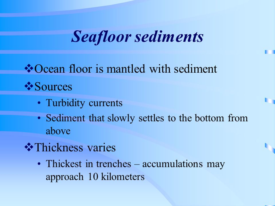 Seafloor sediments Ocean floor is mantled with sediment Sources