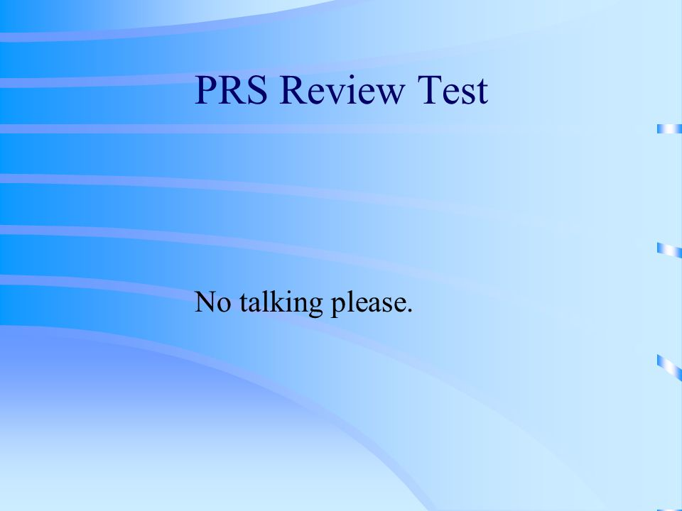 PRS Review Test No talking please.