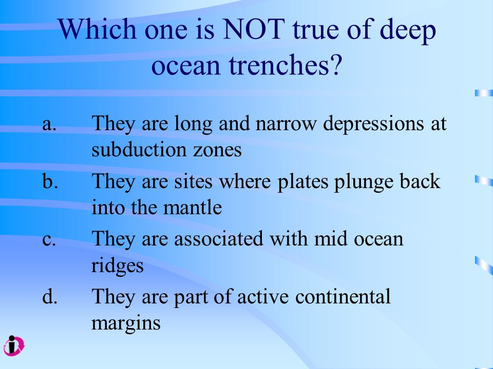 Which one is NOT true of deep ocean trenches