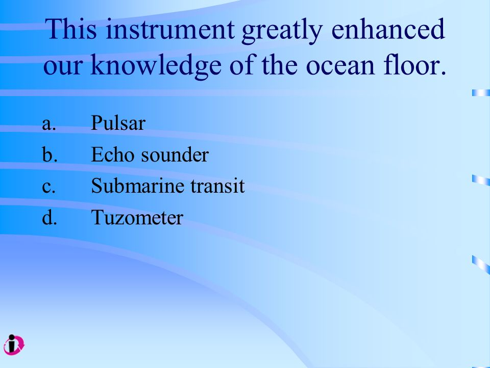 This instrument greatly enhanced our knowledge of the ocean floor.