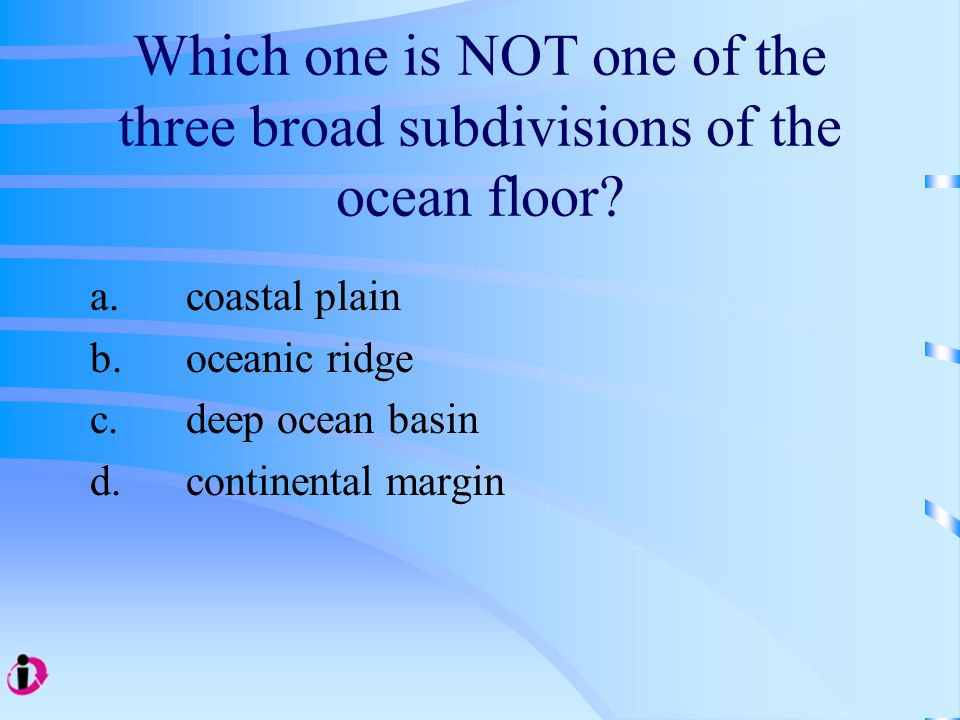 Which one is NOT one of the three broad subdivisions of the ocean floor