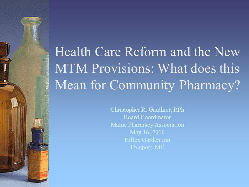 Health Care Reform and the New MTM Provisions: What does this Mean for Community Pharmacy