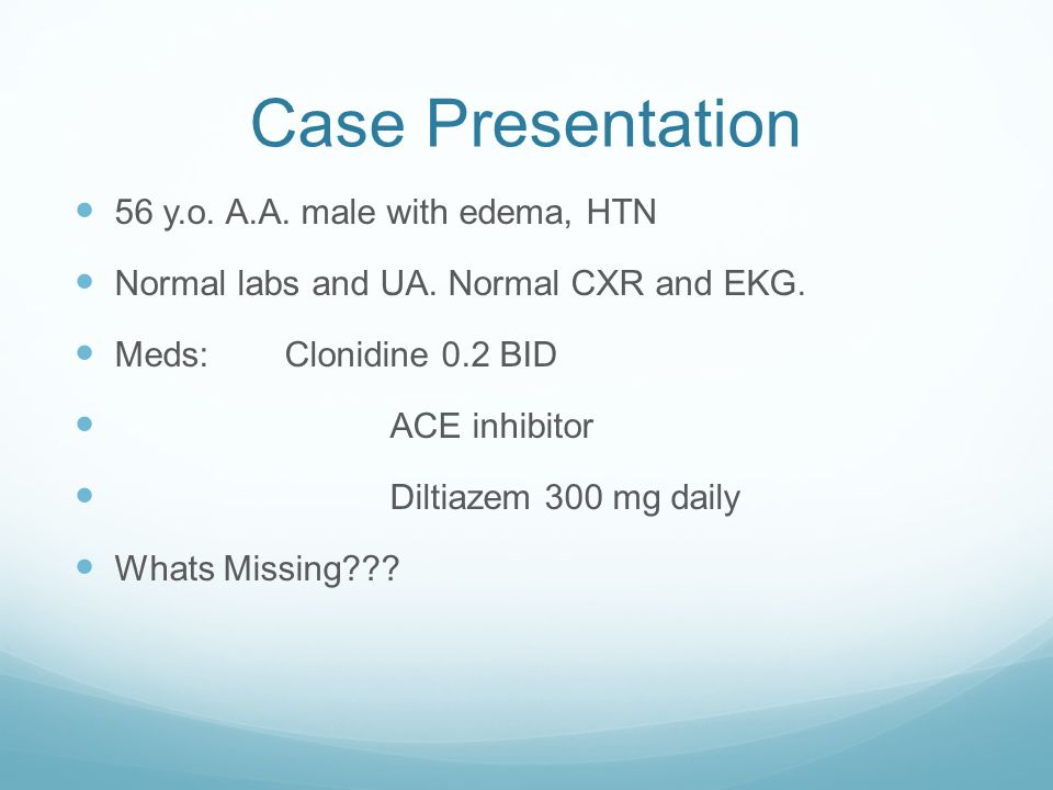 Case Presentation 56 y.o. A.A. male with edema, HTN