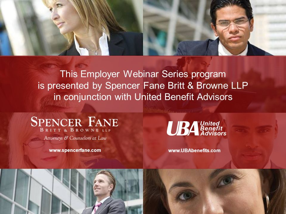 This Employer Webinar Series program is presented by Spencer Fane Britt & Browne LLP in conjunction with United Benefit Advisors