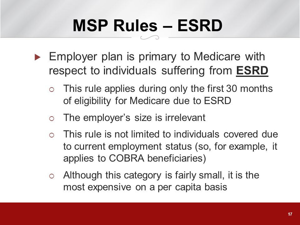 MSP Rules – ESRD Employer plan is primary to Medicare with respect to individuals suffering from ESRD.