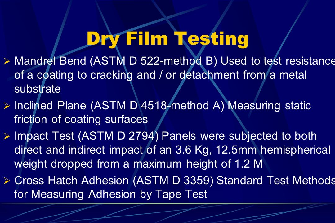 Dry Film Testing Mandrel Bend (ASTM D 522-method B) Used to test resistance of a coating to cracking and / or detachment from a metal substrate.