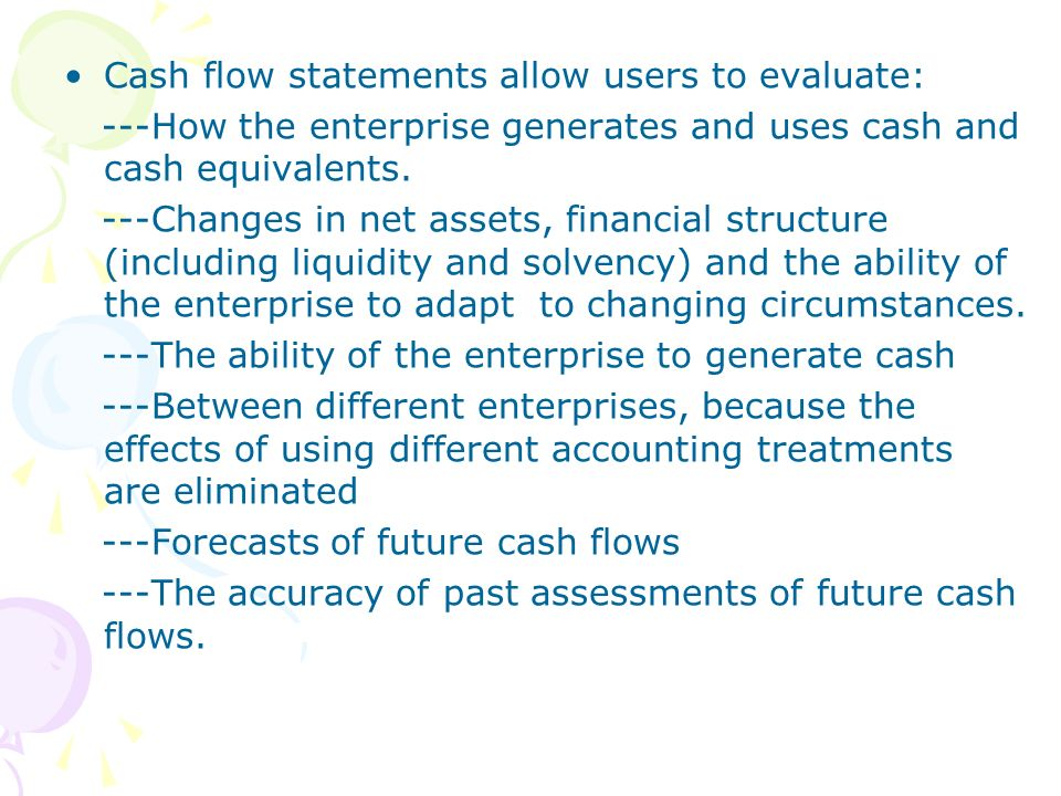 Cash flow statements allow users to evaluate: