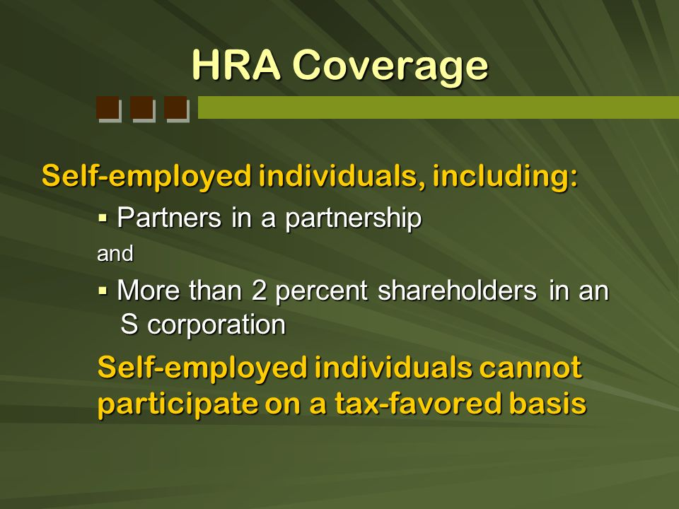 HRA Coverage Self-employed individuals, including: