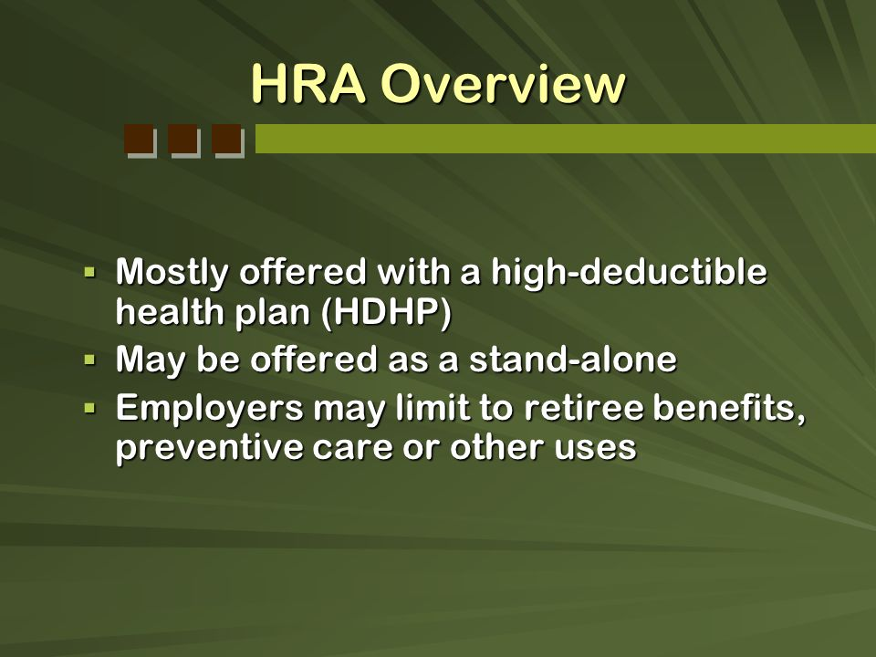HRA Overview Mostly offered with a high-deductible health plan (HDHP)