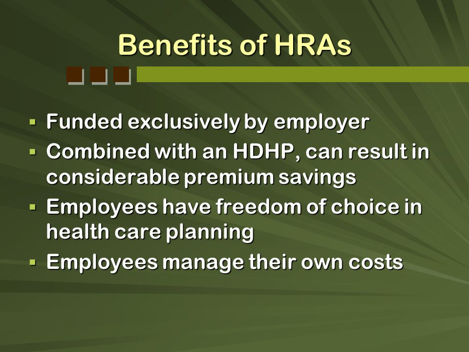 Benefits of HRAs Funded exclusively by employer