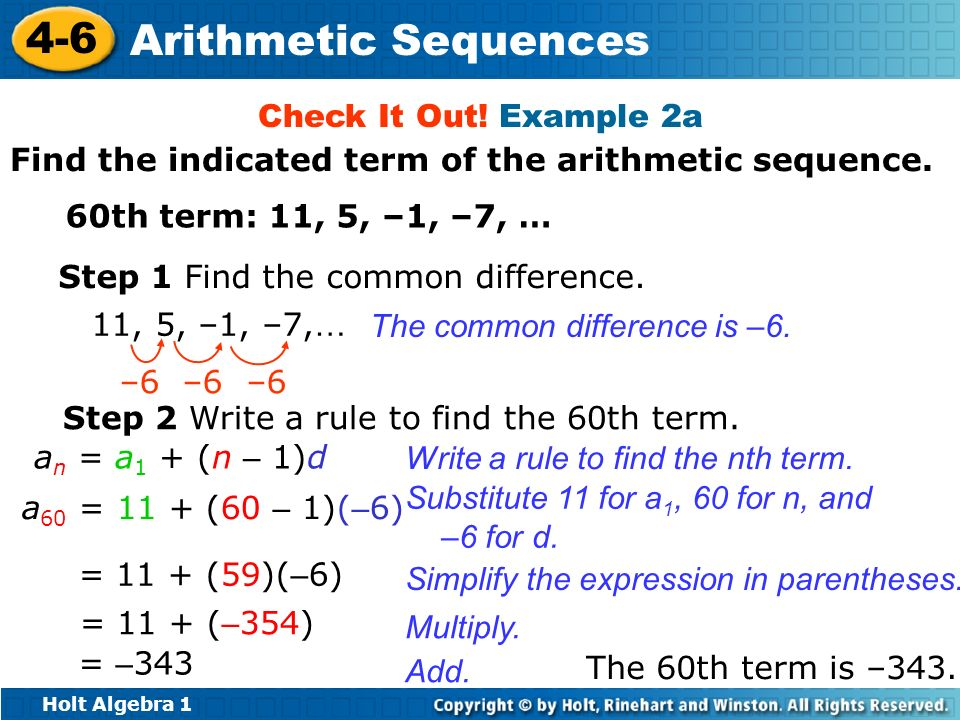 Check It Out! Example 2a Find the indicated term of the arithmetic sequence. 60th term: 11, 5, –1, –7, …