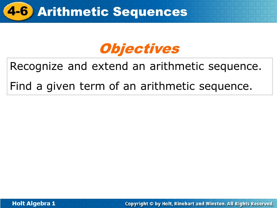 Objectives Recognize and extend an arithmetic sequence.