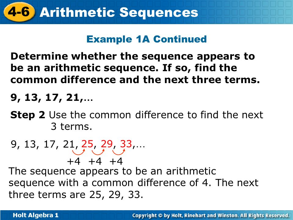 Example 1A Continued Determine whether the sequence appears to be an arithmetic sequence. If so, find the common difference and the next three terms.