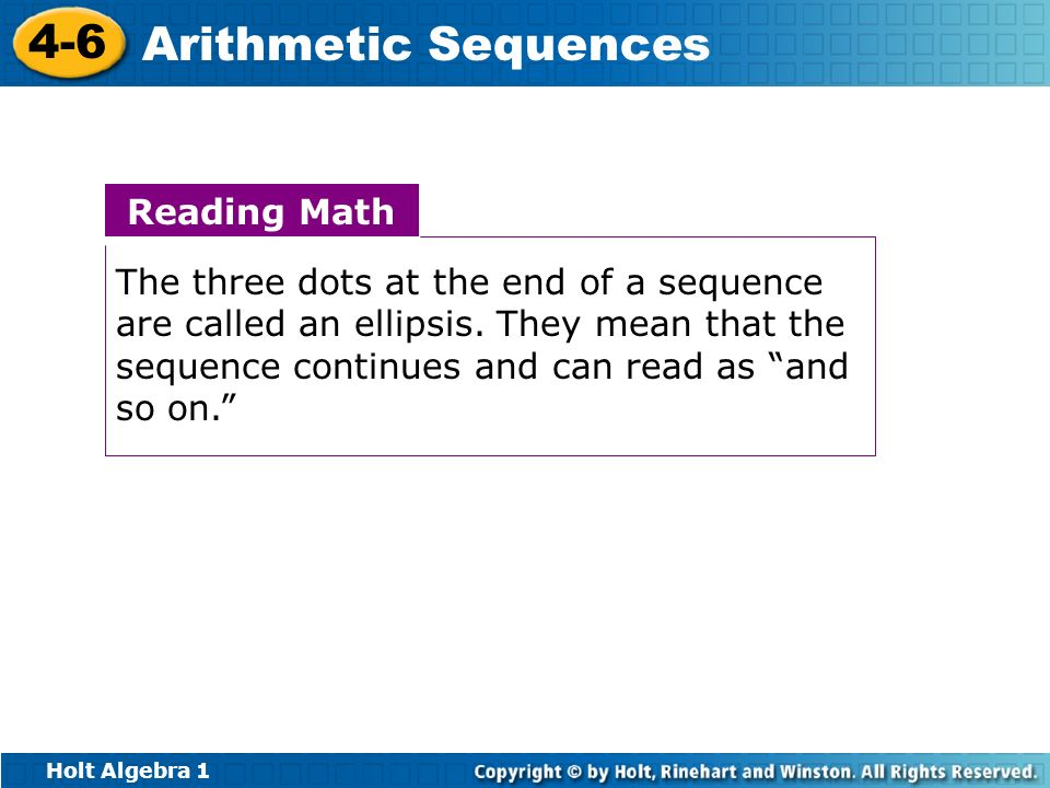 Reading Math The three dots at the end of a sequence are called an ellipsis.