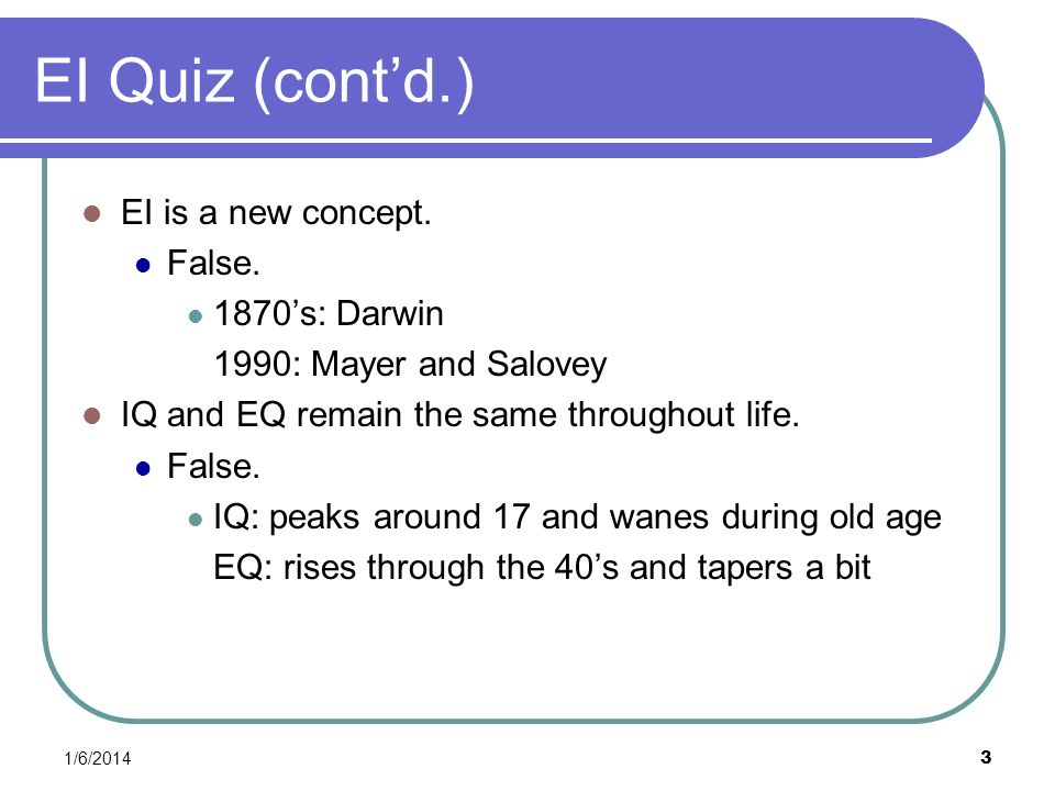 EI Quiz (cont'd.) EI is a new concept. False. 1870's: Darwin