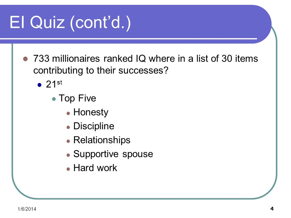 EI Quiz (cont'd.) 733 millionaires ranked IQ where in a list of 30 items contributing to their successes