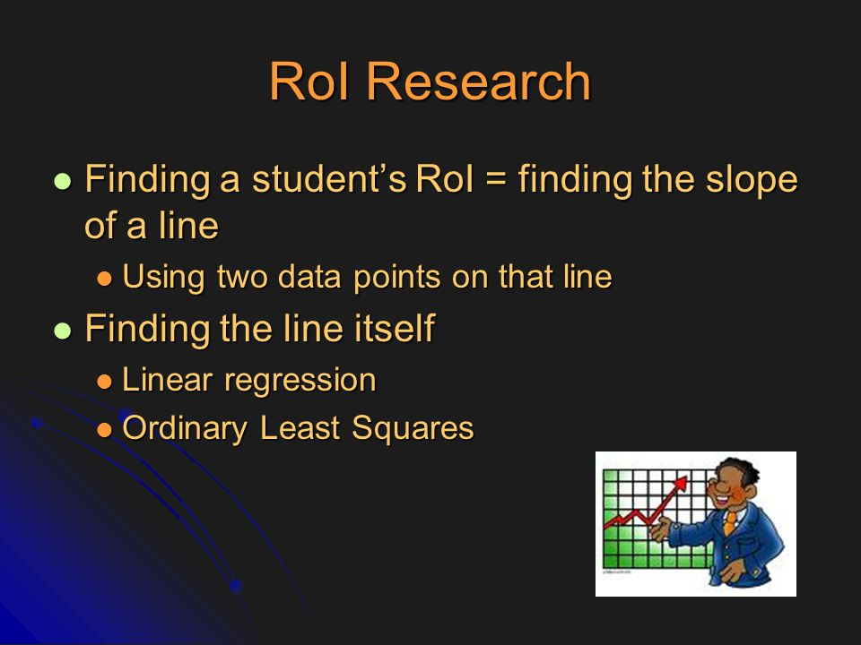 RoI Research Finding a student's RoI = finding the slope of a line
